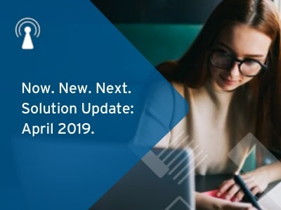 Now. New. Next: Solution Update April 2019