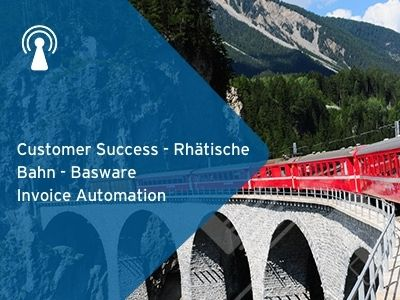 Customer Success - Rhätische Bahn - Basware Invoice Automation