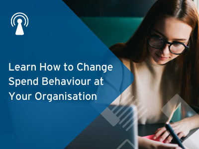Learn How to Change Spend Behaviour at Your Organisation