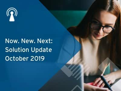 Now. New. Next: Solution Update October 2019