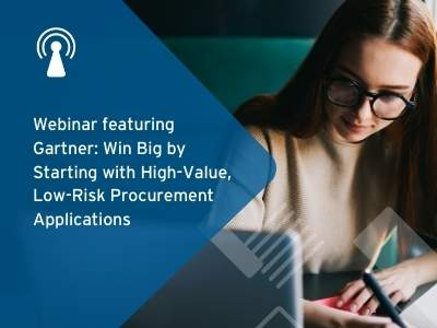 Webinar featuring Gartner: Win Big by Starting with High-Value, Low-Risk Procurement Applications