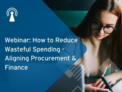 Webinar: How to Reduce Wasteful Spending - Aligning Procurement & Finance