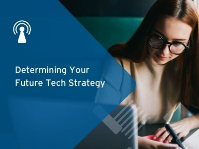 Determining Your Future Tech Strategy